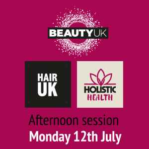 BEAUTY UK Afternoon Session – Monday 12th July: 2pm – 6pm