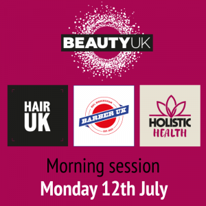 BEAUTY UK Morning Session – Monday 12th July: 9:30am – 1:30pm